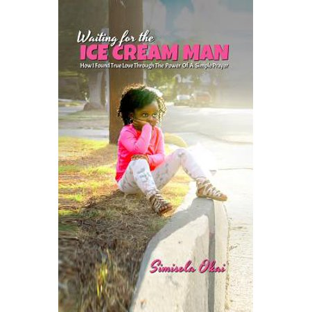 Waiting for the Ice Cream Man : How I Found True Love Through the Power of a Simple - I Is For Ice Cream