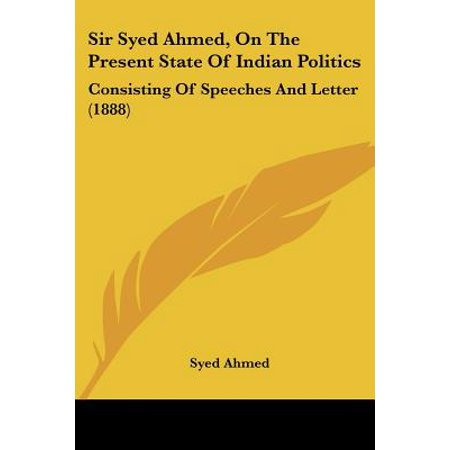 Sir Syed Ahmed, on the Present State of Indian Politics : Consisting of Speeches and Letter