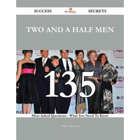Two and a Half Men 135 Success Secrets - 135 Most Asked Questions On Two and a Half Men - What You Need To Know -