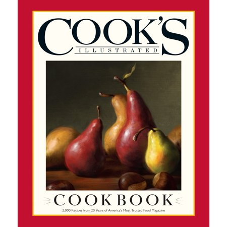Cook's Illustrated Cookbook : 2,000 Recipes from 20 Years of America's Most Trusted Food Magazine