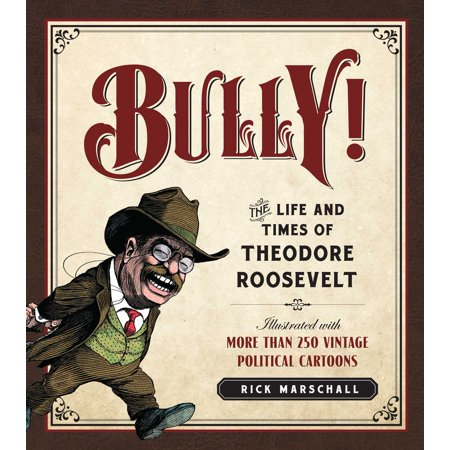 Bully! : The Life and Times of Theodore Roosevelt: Illustrated with More Than 250 Vintage Political - Funny Halloween Political Cartoons