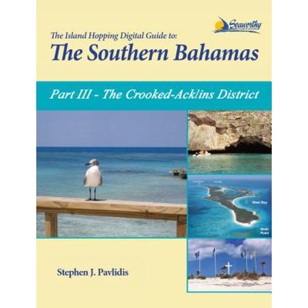 The Island Hopping Digital Guide To The Southern Bahamas - Part III - The Crooked-Acklins District: Including -
