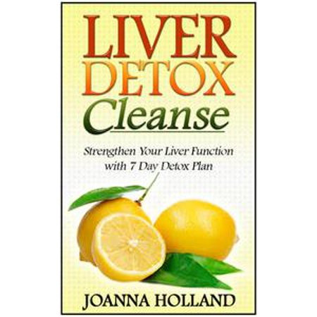 Liver Detox Cleanse: Strengthen Your Liver Function with 7 Day Detox Plan -  eBook