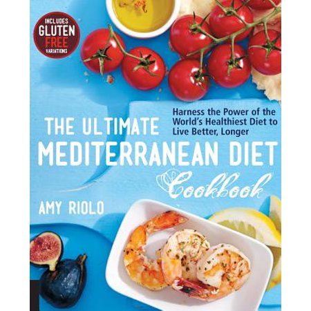 The Ultimate Mediterranean Diet Cookbook : Harness the Power of the World