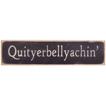 Quit Your Belly Achin Block Sign Distressed Wood Country Primitive -
