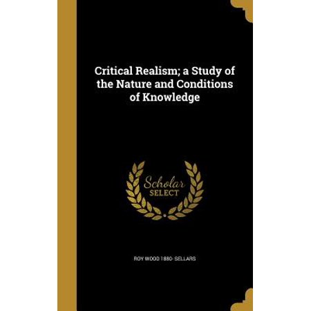 Critical Realism; A Study of the Nature and Conditions of