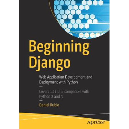 Beginning Django : Web Application Development and Deployment with