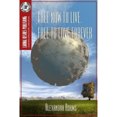 Free Now to Live, Free to Love Forever - eBook