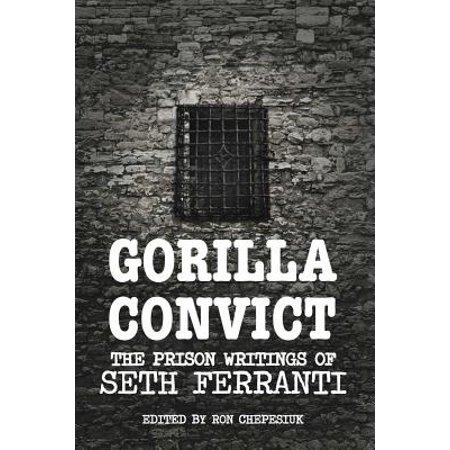 Gorilla Convict : The Prison Writings of Seth Ferranti