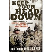 Keep Your Head Down : One Commando's Brutally Honest Account of Fighting in Afghanistan