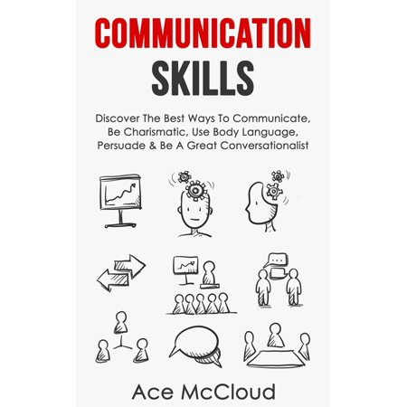 Communication Skills: Discover The Best Ways To Communicate, Be Charismatic, Use Body Language, Persuade & Be A Great Conversationalist - (Best Way To Redeem Discover Points)