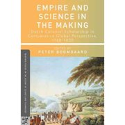 Empire and Science in the Making: Dutch Colonial Scholarship in Comparative Global Perspective, 1760