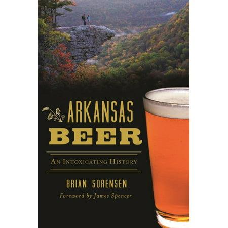 Arkansas Beer : An Intoxicating History
