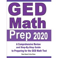 GED Math Prep 2020: A Comprehensive Review and Step-By-Step Guide to Preparing for the GED Math Test (Paperback)