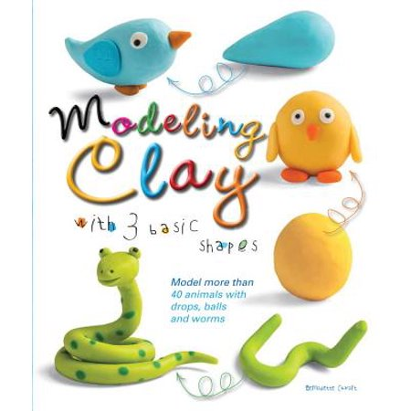 Modeling Clay with 3 Basic Shapes : Model More Than 40 Animals with Teardrops, Balls, and Worms