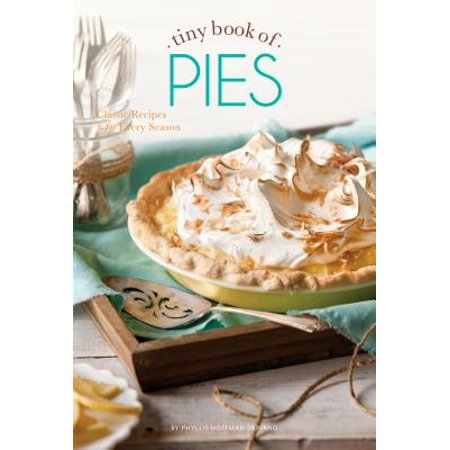 Tiny Book of Pies : Classic Recipes for Every (Best Apple Pie Recipe Ever)