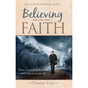 Believing Faith : There Is a Faith to Overcome Every Storm in Your Life