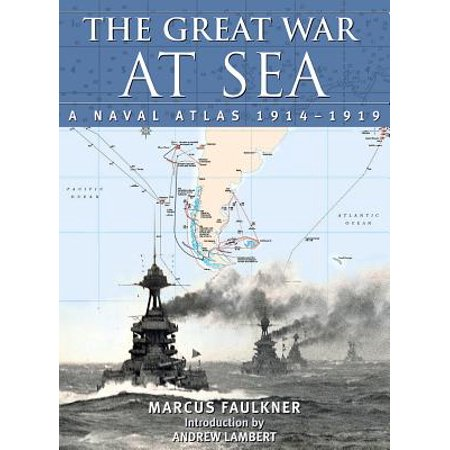 The Great War at Sea : A Naval Atlas, 1914-1919
