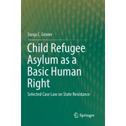 Child Refugee Asylum as a Basic Human Right: Selected Case Law on State Resistance (Paperback)