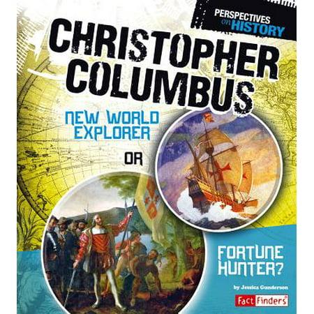 Christopher Columbus : New World Explorer or Fortune Hunter?
