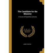 The Candidate for the Ministry : A Course of Expository Lectures