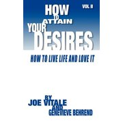 How to Attain Your Desires, Volume 2 : How to Live Life and Love It!