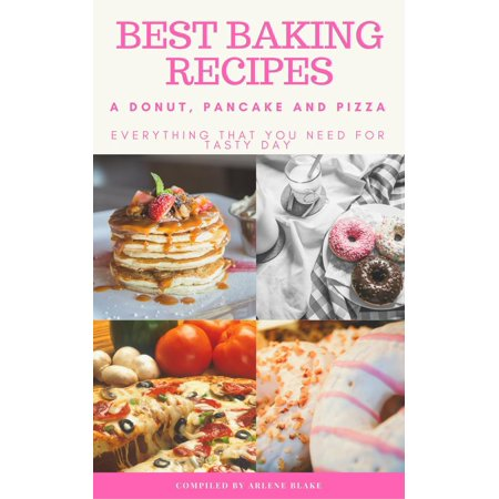 Best Baking Recipes: A Donut, Pancake and Pizza: Everything that you need for Tasty Day - eBook - Halloween Pancakes Recipes
