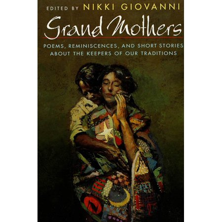 Grand Mothers : Poems, Reminiscences, and Short Stories About The Keepers Of Our (Short Poems About Loss Of A Child)