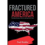 Fractured America : The Many Divisions in the U.S. and How to Fix Them