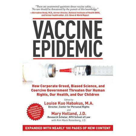 - Vaccine Epidemic : How Corporate Greed, Biased Science, and Coercive Government Threaten Our Human Rights, Our Health, and Our Children