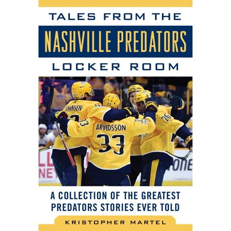 Tales from the Nashville Predators Locker Room : A Collection of the Greatest Predators Stories Ever - Predators Nashville
