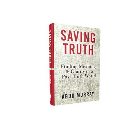 Saving Truth : Finding Meaning and Clarity in a Post-Truth