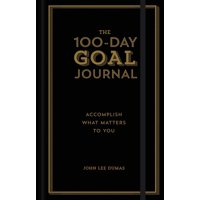 The 100-Day Goal Journal : Accomplish What Matters to You