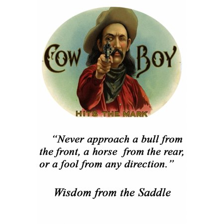Cow Boy Cigar  Label  A longhaired desperado aims his pistol directly at the consumer Never approach a bull  from the front a horse  from the rear or a fool from any direction Poster Print by Wilbur P](Its A Boy Cigars)