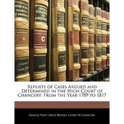 Reports of Cases Argued and Determined in the High Court of Chancery : From the Year 1789 to 1817