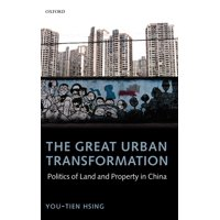 The Great Urban Transformation : Politics of Land and Property in China