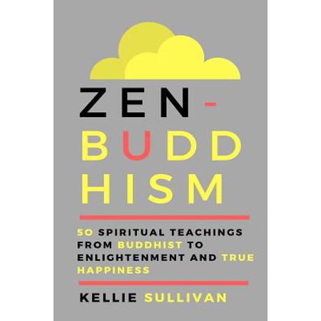 Zen  Buddhism  5O Spiritual Teachings From Buddist To Enlightenment And True Happiness