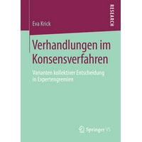 Verhandlungen Im Konsensverfahren : Varianten Kollektiver Entscheidung in Expertengremien