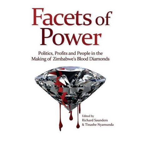 Facets Of Power  Politics  Profits And People In The Making Of Zimbabwe S Blood Diamonds