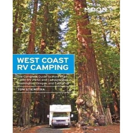 Moon West Coast Rv Camping  The Complete Guide To More Than 2 300 Rv Parks And Campgrounds In Washington  Oregon  And California