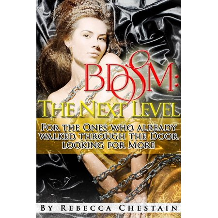 Bdsm: The Next Level. For the Ones Who Already Walked Through the Door Looking for More - eBook ()