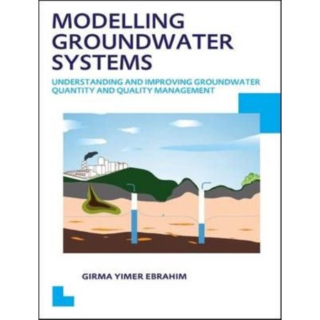 Modelling Groundwater Systems  Understanding And Improving Groundwater Quantity And Quality Management