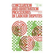 Conciliation and arbitration procedures in labour disputes. A comparative study (Paperback)