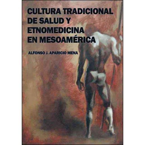 Cultura Tradicional de Salud y Etnomedicina en Mesoamerica