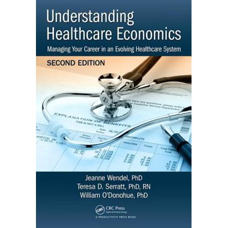 Understanding Healthcare Economics : Managing Your Career in an Evolving Healthcare System, Second