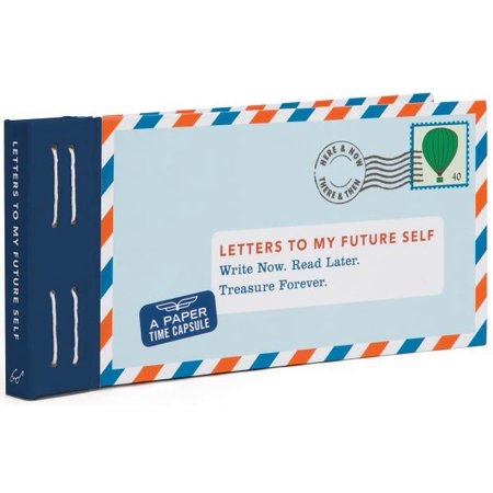 Letters to My Future Self: Write Now. Read Later. Treasure Forever. (Open When Letters to Myself, Time Capsule Letters, Paper Time