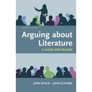 Arguing about Literature : A Guide and Reader