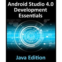 Android Studio 4.0 Development Essentials - Java Edition : Developing Android Apps Using Android Studio 4.0, Java and Android Jetpack (Paperback)