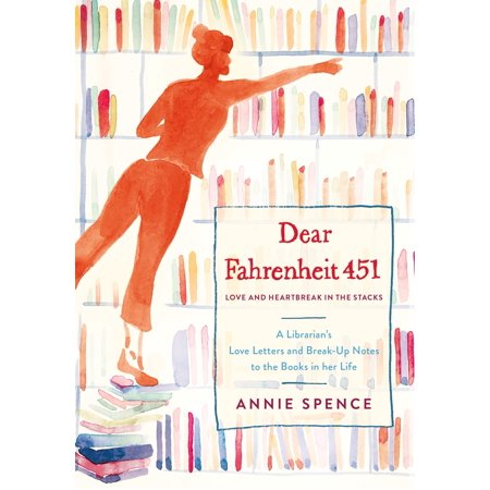 - Dear Fahrenheit 451 : Love and Heartbreak in the Stacks: A Librarian's Love Letters and Breakup Notes to the Books in Her Life