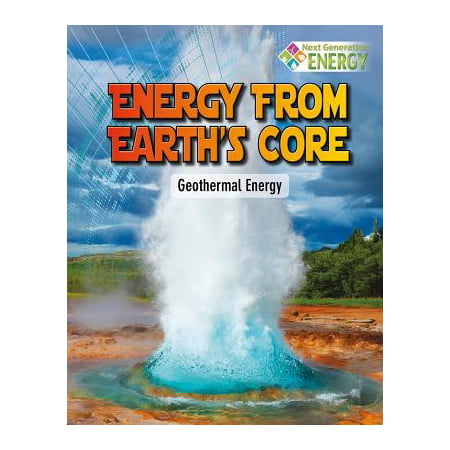 Energy from Earth's Core : Geothermal Energy